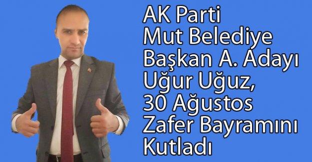 AK Parti Mut Belediye Başkan A. Adayı Uğur Uğuz, 30 Ağustos Zafer Bayramını Kutladı