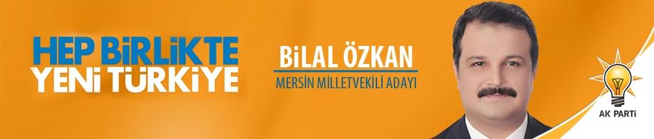 Bilal Özkan Ak Parti Mersin Milletvekili Adayı