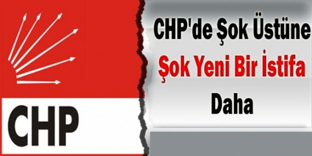 CHP'de bir istifa çıkışı daha