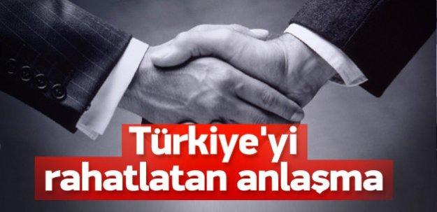 Türkiye'yi rahatlatan anlaşma imzalandı